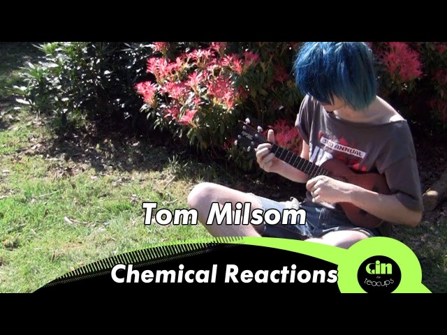 Tom Milsom Chemical Reactions acoustic @