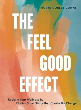 The Feel Good Effect - Robyn Conley Downs
