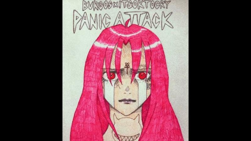 BURGOS X ITSOKTOCRY PANIC ATTACK