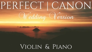 Ed Sheeran - PERFECT (Wedding Version) | VIOLIN & PIANO cover feat. Pachelbel's CANON