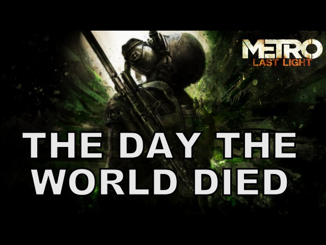 The Day The World Died Metro Last Light Song