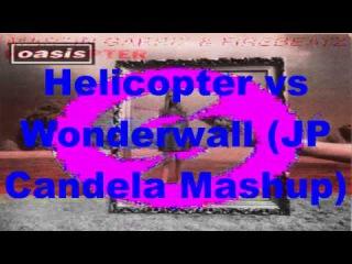 Martin Garrix ft Firebeatz vs Oasis - Helicopter vs Wonderwall (JP Candela Mashup)