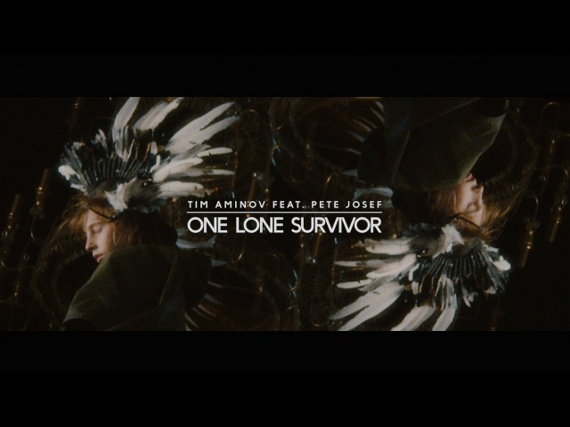 Tim Aminov One Lone Survivor Feat Pete Josef Official Video