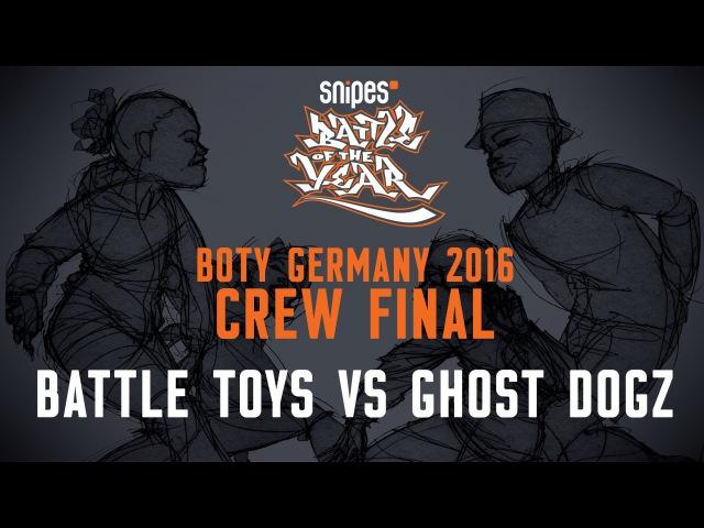 BOTY GERMANY 2016 - CREW FINAL - BATTLE TOYS VS GHOST DOGZ [BOTYTV]