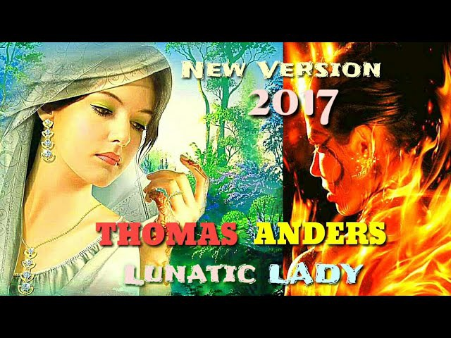 THOMAS ANDERS - 2017 - LUNATIC LADY / maxi version by Ryan Benson / mix pop 75