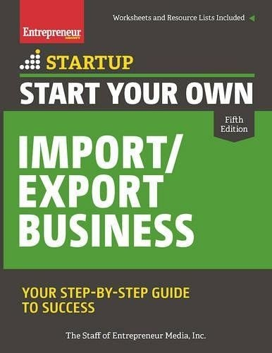 Start Your Own ImportExport Business Your Step-By-Step Guide to Success (StartUp Series), 5th Edition