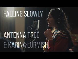 Antenna Tree & Karina Lurmish - Falling Slowly (Glen Hansard & Marketa Irglova cover)