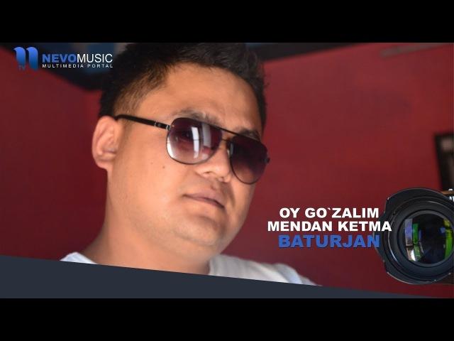 Baturjan Oy go`zalim mendan ketma Ой гузалим мендан кетма music version