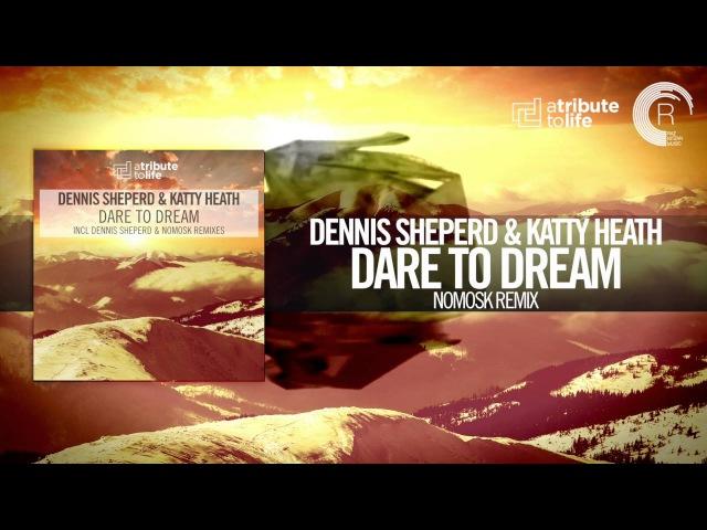Dennis Sheperd Katty Heath - Dare To Dream (NoMosk Remix) FULL A Tribute To Life/RNM
