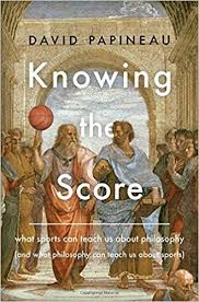 Knowing the Score What Sports Can Teach Us About Philosophy (And What Philosophy Can Teach Us About Sports)