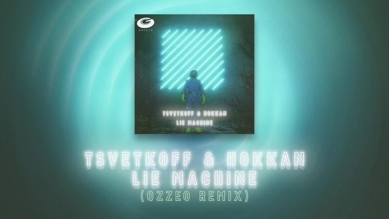 Tsvetkoff Hokkan - Lie Machine (OZZEO Remix)