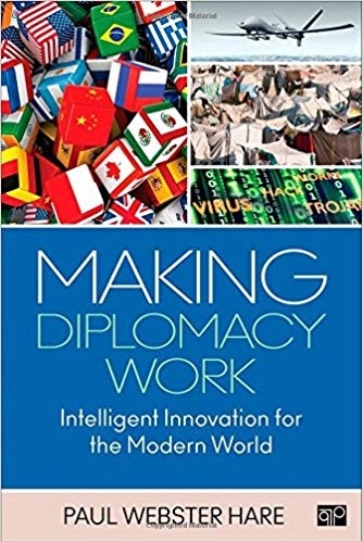 Paul Webster Hare - Making Diplomacy Work  Intelligent Innovation for the Modern World-CQ Press (2015)