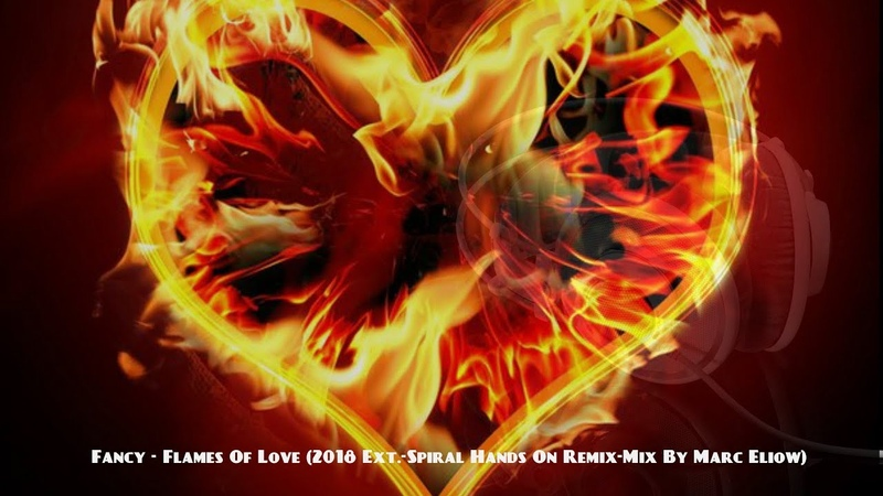 Fancy - Flames Of Love (2018 Ext.-Spiral Hands On Remix-Mix By Marc Eliow)