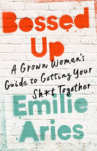 Bossed Up (A Grown Woman's Guide to Getting Your Sh*t Together) - Emilie Aries