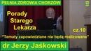 Dr Jerzy Jaśkowski Porady Starego Lekarza cz 10 PEŁNIA ZDROWIA CHORZÓW 2019