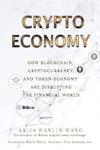 Crypto Economy How Blockchain, Cryptocurrency, and Token-Economy Are Disrupting the Financial World