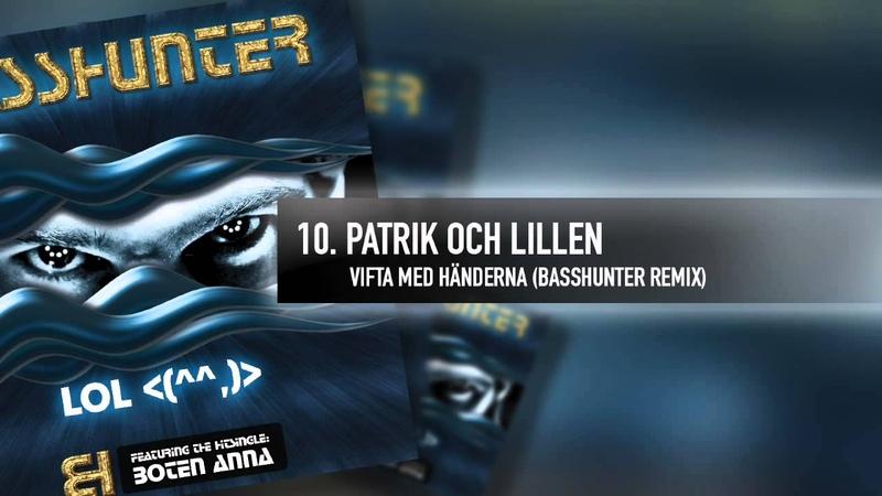 10. Basshunter - Patrik och Lillen - Vifta Med Händerna (Basshunter Remix)