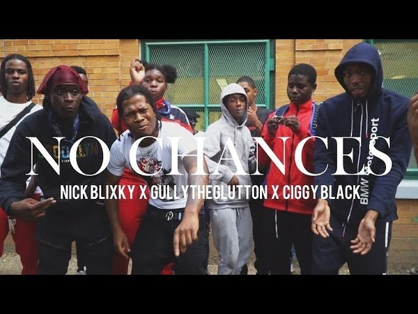 Nick Blixky x GullyTheGlutton x Ciggy Black - No Chances (Shot by @realhotbox)