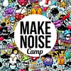 MAKE NOISE CAMP