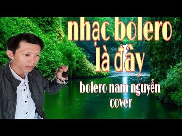 Nhac bolero la day giong ca di vang bolero nam nguyen cover
