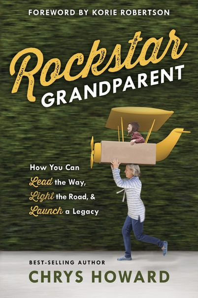 Rockstar Grandparent How You Can Lead the Way, Light the Road, and Launch a Legacy by Chrys Howard