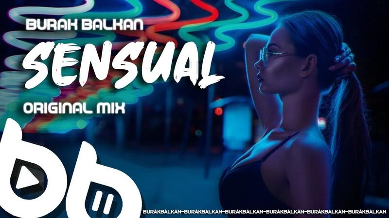 Burak Balkan Sensual Original Mix 2020