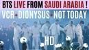 BTS 방탄소년단 LIVE From RIYADH SAUDI ARABIA in HD VCR DIONYSUS NOT TODAY OCT 11 2019