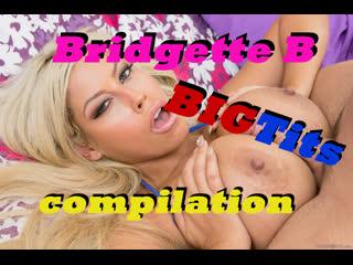 Bridgette B - Big Tits compilation [big tits, boobs, blow job, hand job, all sex, titsfucking, doggy style, cumshot]