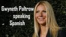 Gwyneth Paltrow speaking Spanish english-challenge