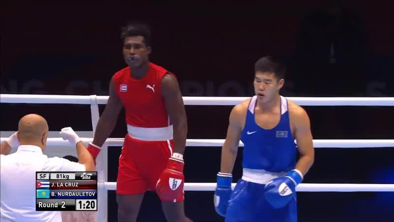 Semifinals 81kg LA CRUZ Julio CUB vs NURDAULETOV Bekzad KAZ World Ekaterinburg 2019