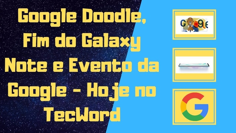 Google Doodle, Fim do Galaxy Note e Evento da Google - Hoje no TecWord