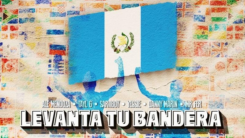 Ale Mendoza Feat Tayl G Sartiboy Yessie Danny Marin Mr Fer Levanta Tu Bandera Videoclip Oficial