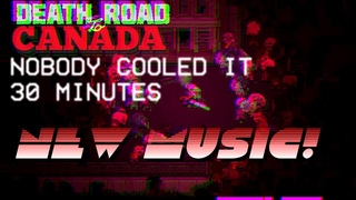 Extended Soundtrack [Nobody Cooled It]  Death Road To Canada [[ 30 min ]]