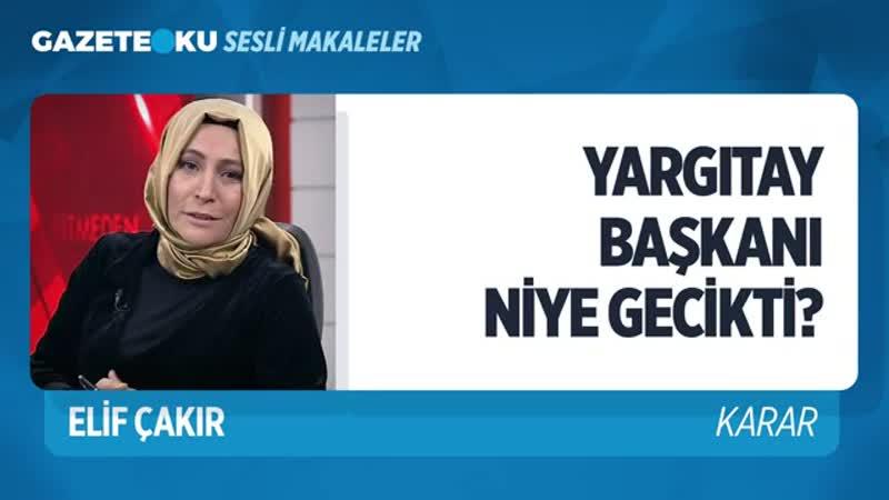 YARGITAY BAŞKANI NİYE GECİKTİ (Elif Çakır - Gazeteoku - Sesli Makale).mp4