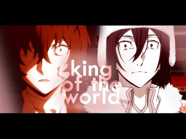 King of the world [bungou stray dogs amv]