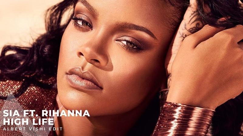 Sia ft Rihanna High Life Albert Vishi Edit