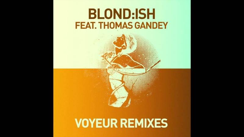 Blond ish feat Thomas Gandey Voyeur Jay Shepheard Martin Dawson Remix