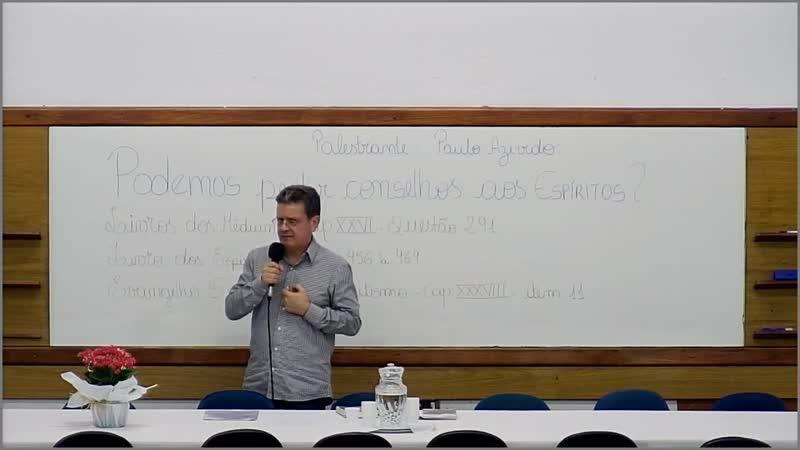 Podemos pedir conselhos aos Espíritos Início às 15h Paulo Azevedo SBEBM