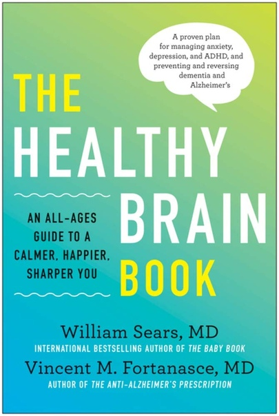 The Healthy Brain Book An All-Ages Guide to a Calmer, Happier, Sharper You