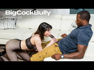 Audrey Noir - Big Cock Bully ()