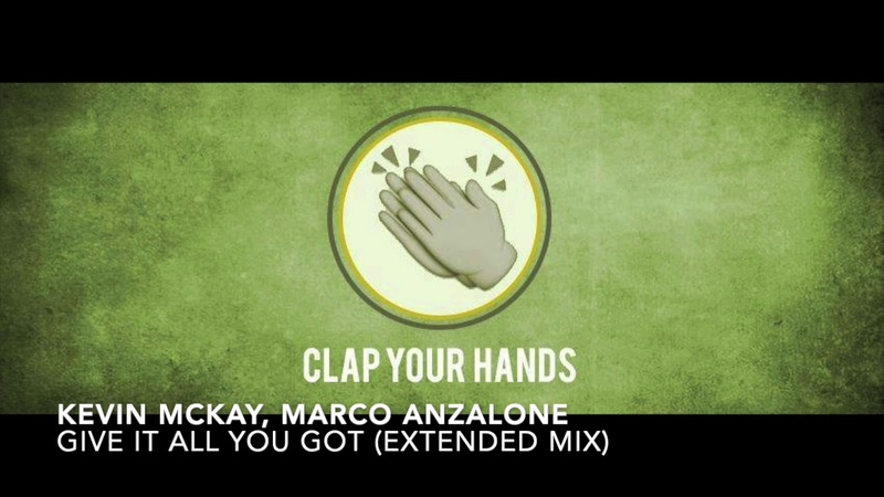 Kevin McKay, Marco Anzalone - Give It All You Got (Extended Mix)