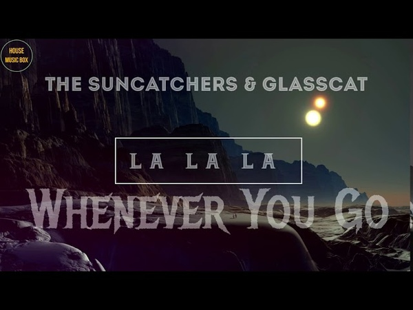 The Suncatchers Glasscat Whenever You Go La La La