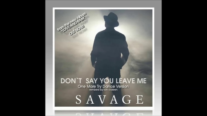SAVAGE DON`T SAY YOU LEAVE ME one more try dance version remix by Ian Coleen