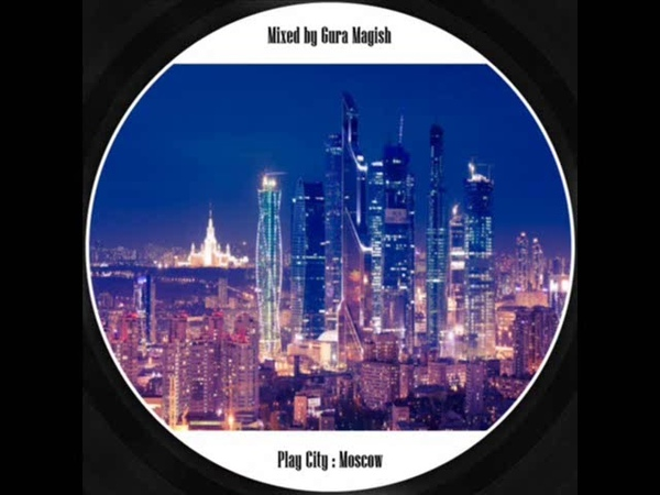 Gura magish - play city Moscow (deep house)