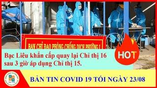 Bạc liêu khẩn cấp quay lại chỉ thị 16 sau 3 giờ áp dụng chỉ thị 15 - Bản tin Covid 19 chiều 23/08