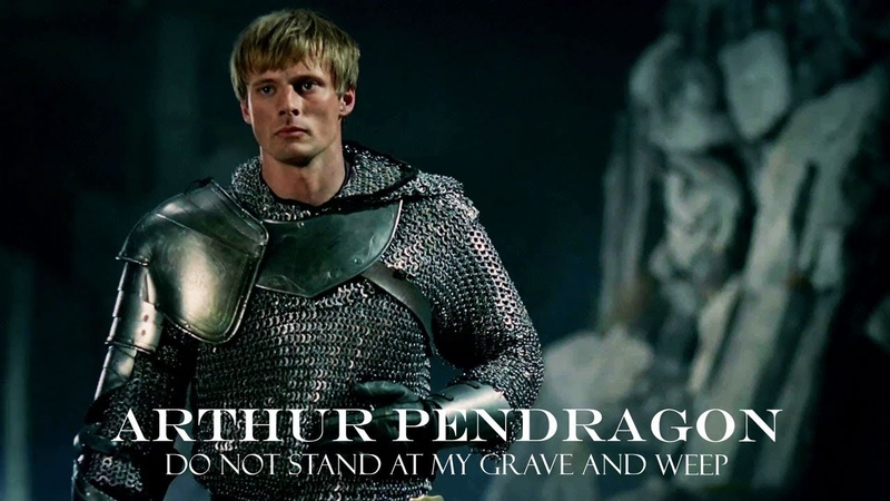 Arthur Pendragon Do Not Stand at My Grave and Weep