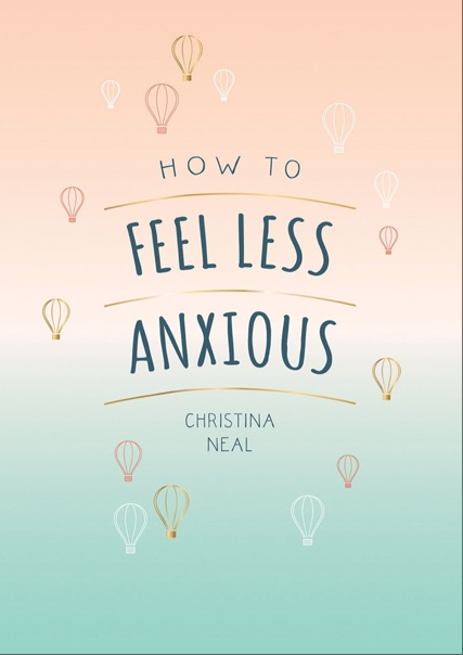How to Feel Less Anxious  Tips - Christina Neal