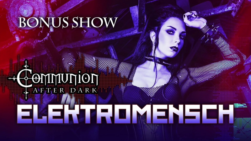 Communion After Dark Bonus Show Elektromensch Dark Electro 6 25 20
