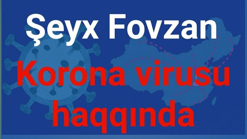KORONA VİRUSU HAQQINDA   ŞEYX FOVZAN