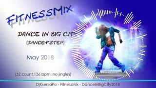 FitnessMix - DanceInBigCity2018 (Mixed by Dj Ksenia Po)